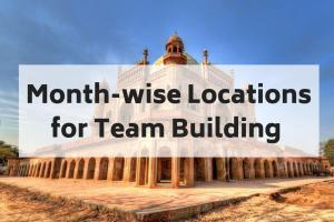 Month Wise Best Places to Plan a Team Building Program