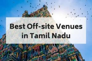 10 Awesome Team Off-site Venues in Tamil Nadu