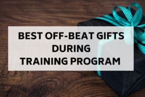 Top 10 Off-Beat Gifts to give during a Training Program